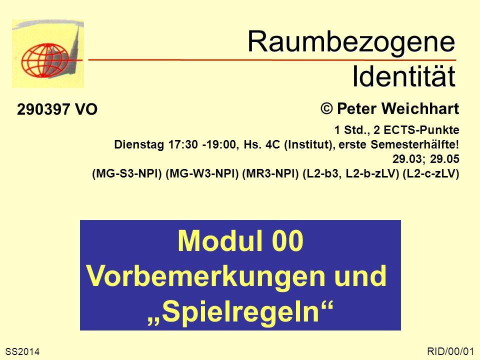 Raumbezogene Identität RID/00/01 © Peter Weichhart 290397 VO 1 Std., 2 ECTS-Punkte Dienstag 17:30 -19:00, Hs. 4C (Institut), erste Semesterhälfte! 29.