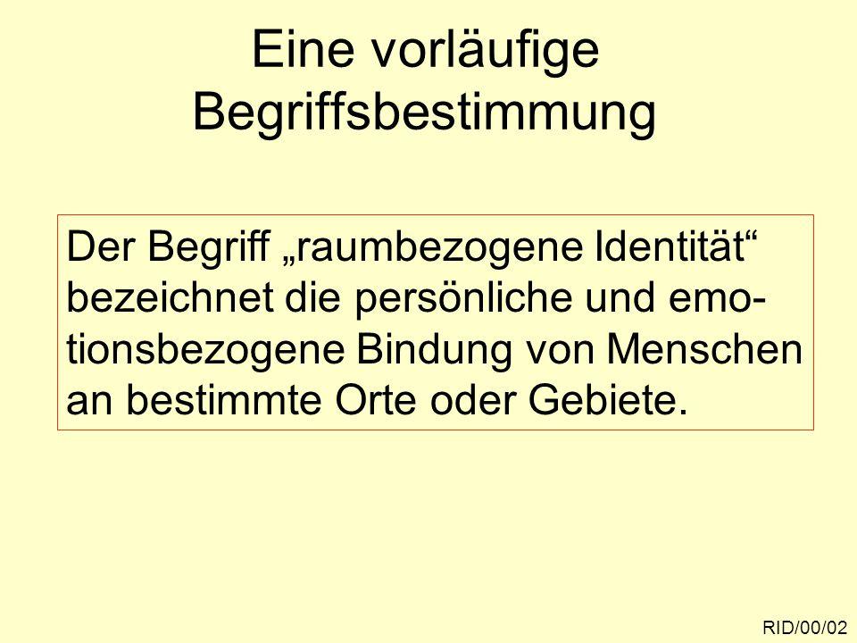 """Eine vorläufige Begriffsbestimmung RID/00/02 Der Begriff """"raumbezogene Identität"""" bezeichnet die persönliche und emo- tionsbezogene Bindung von Mensch"""