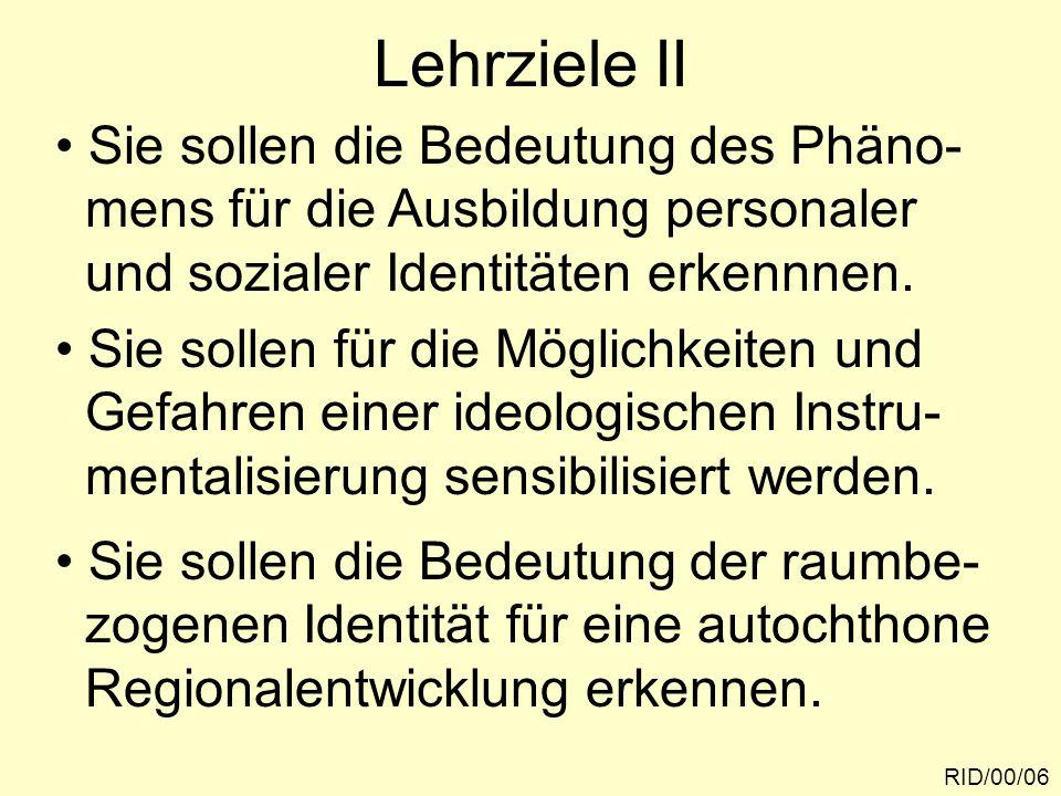 Lehrziele II Sie sollen die Bedeutung des Phäno- mens für die Ausbildung personaler und sozialer Identitäten erkennnen. Sie sollen für die Möglichkeit