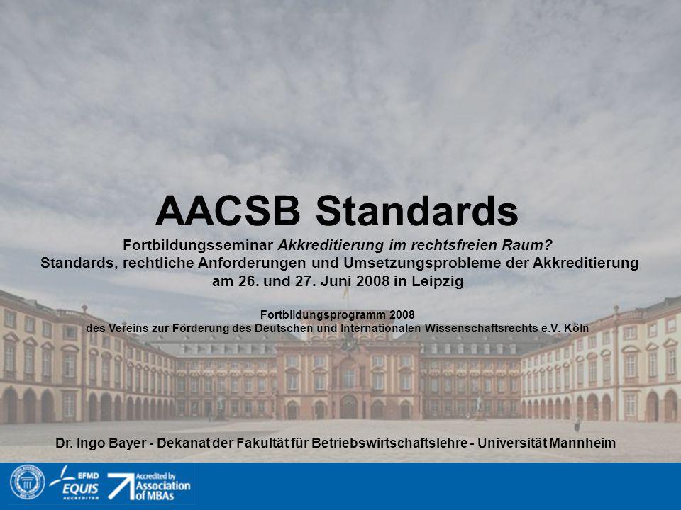 AACSB Standards Fortbildungsseminar Akkreditierung im rechtsfreien Raum? Standards, rechtliche Anforderungen und Umsetzungsprobleme der Akkreditierung