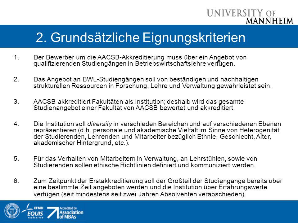 2. Grundsätzliche Eignungskriterien 1.Der Bewerber um die AACSB-Akkreditierung muss über ein Angebot von qualifizierenden Studiengängen in Betriebswir