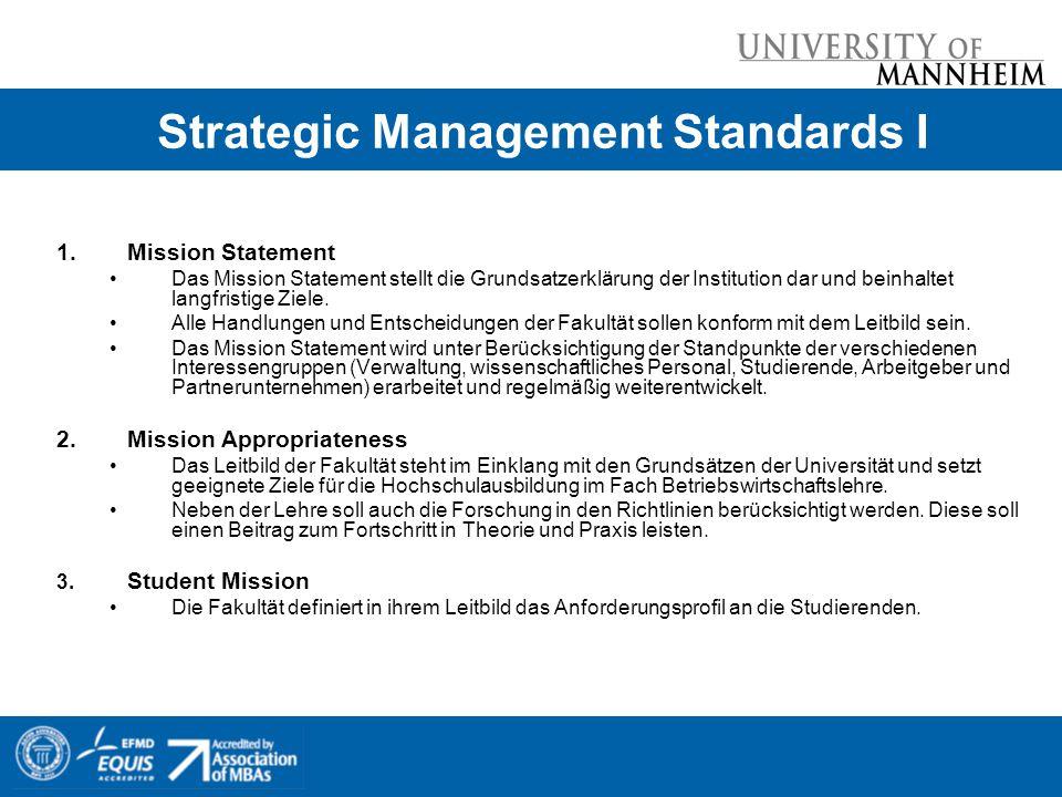 Strategic Management Standards I 1.Mission Statement Das Mission Statement stellt die Grundsatzerklärung der Institution dar und beinhaltet langfristi