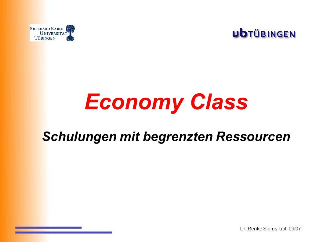 Economy Class Schulungen mit begrenzten Ressourcen Dr. Renke Siems, ubt, 09/07