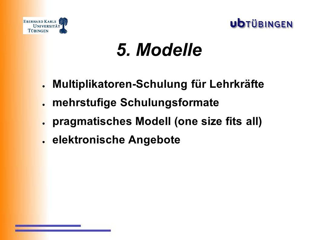 5. Modelle ● Multiplikatoren-Schulung für Lehrkräfte ● mehrstufige Schulungsformate ● pragmatisches Modell (one size fits all) ● elektronische Angebot