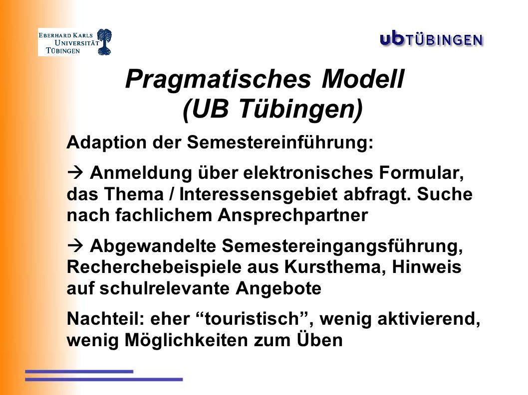 Pragmatisches Modell (UB Tübingen) Adaption der Semestereinführung:  Anmeldung über elektronisches Formular, das Thema / Interessensgebiet abfragt.