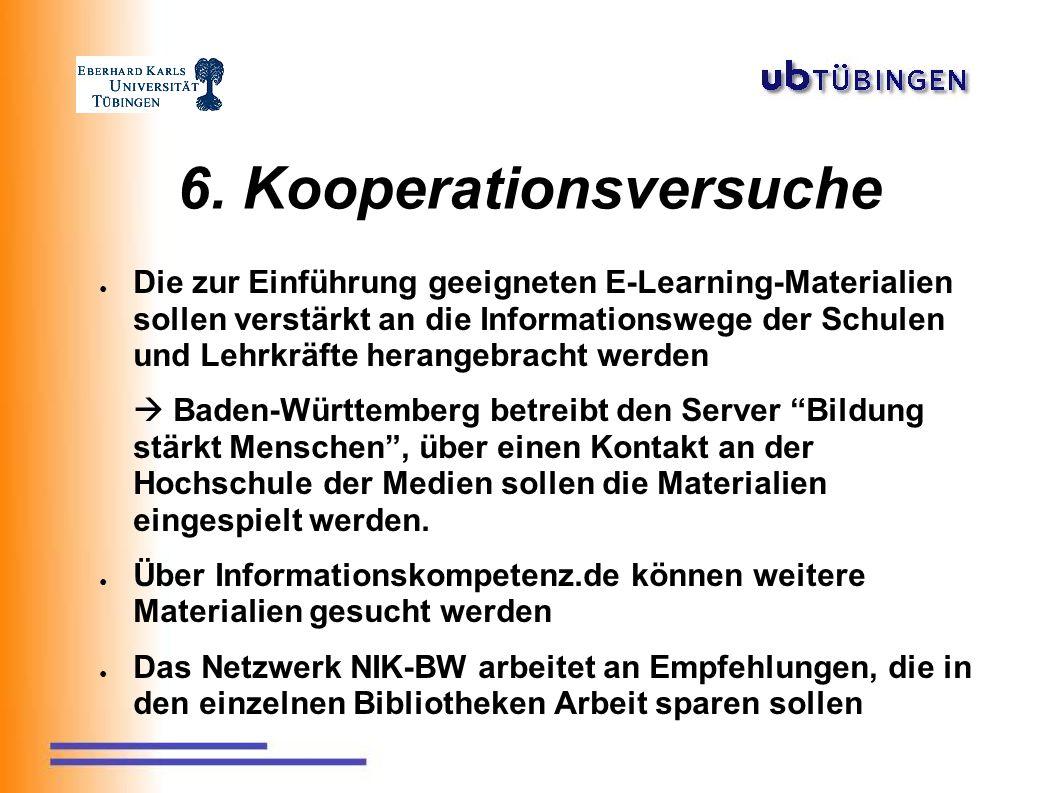 6. Kooperationsversuche ● Die zur Einführung geeigneten E-Learning-Materialien sollen verstärkt an die Informationswege der Schulen und Lehrkräfte her