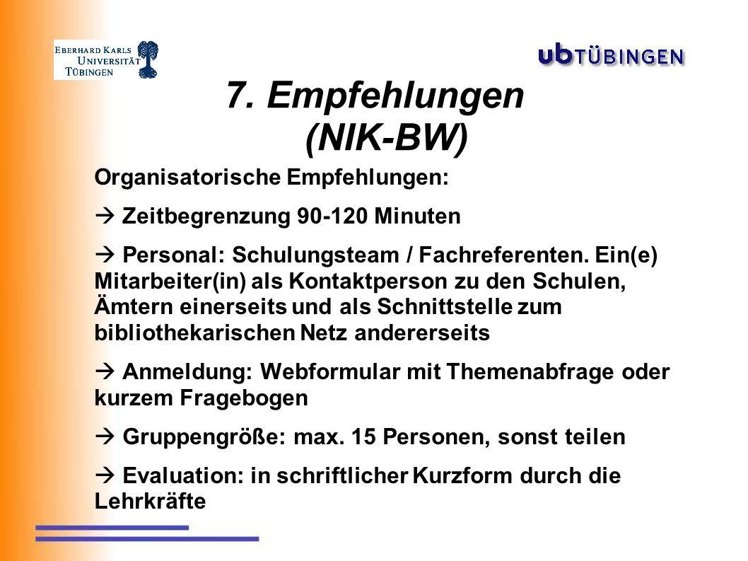 7. Empfehlungen (NIK-BW) Organisatorische Empfehlungen:  Zeitbegrenzung 90-120 Minuten  Personal: Schulungsteam / Fachreferenten. Ein(e) Mitarbeiter