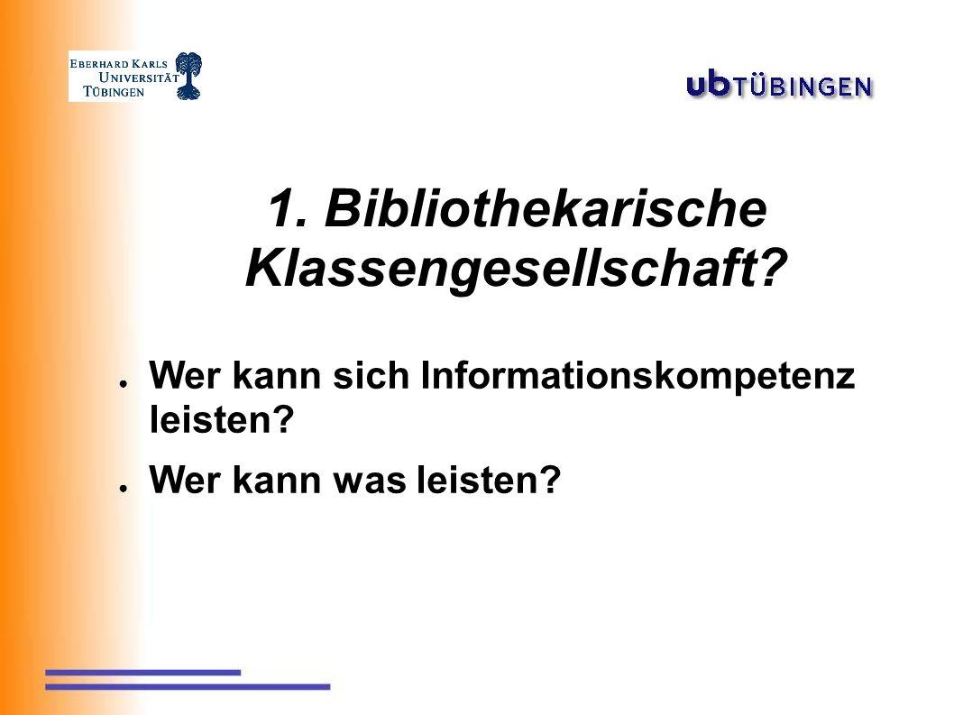 1. Bibliothekarische Klassengesellschaft. ● Wer kann sich Informationskompetenz leisten.