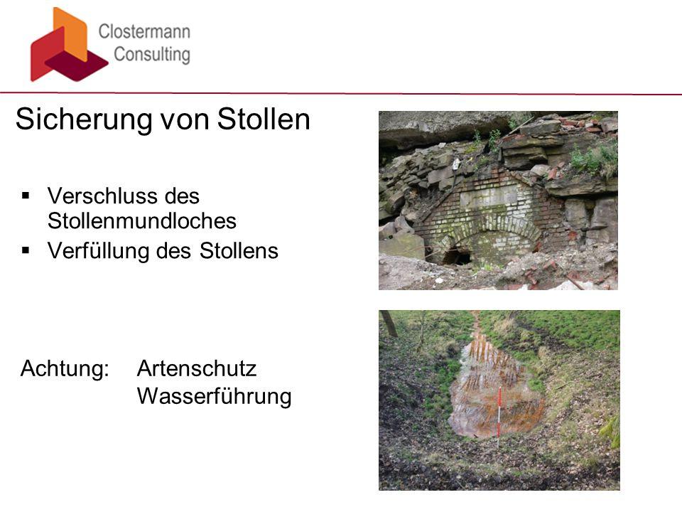 Verschluss des Stollenmundloches  Verfüllung des Stollens Sicherung von Stollen Achtung: Artenschutz Wasserführung