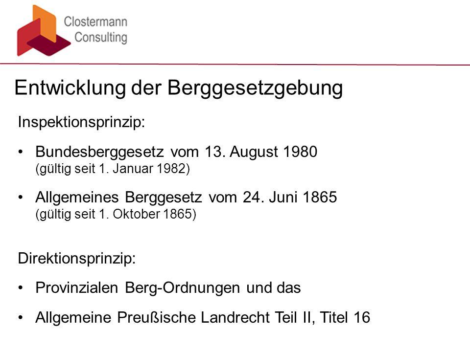 Entwicklung der Berggesetzgebung Inspektionsprinzip: Bundesberggesetz vom 13. August 1980 (gültig seit 1. Januar 1982) Allgemeines Berggesetz vom 24.