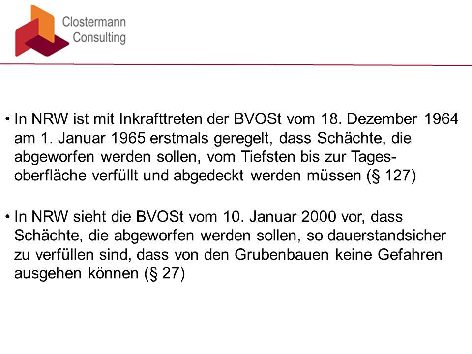 In NRW ist mit Inkrafttreten der BVOSt vom 18. Dezember 1964 am 1. Januar 1965 erstmals geregelt, dass Schächte, die abgeworfen werden sollen, vom Tie