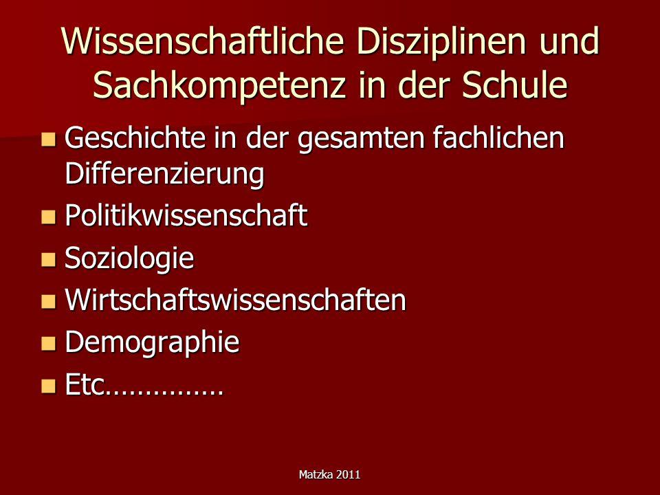 Matzka 2011 Wissenschaftliche Disziplinen und Sachkompetenz in der Schule Geschichte in der gesamten fachlichen Differenzierung Geschichte in der gesa
