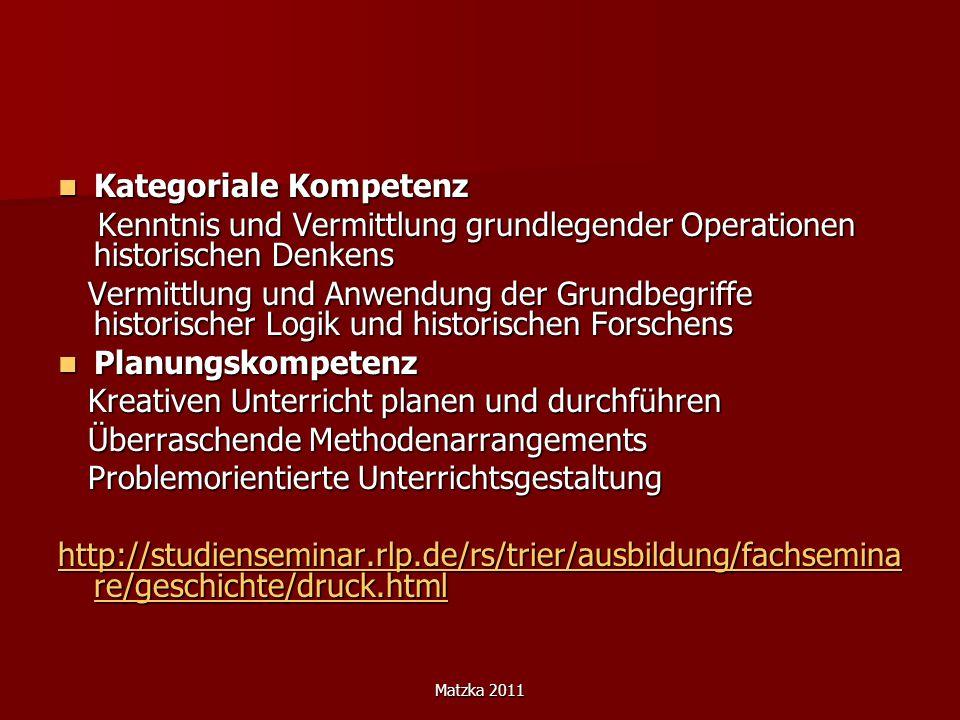 Matzka 2011 Kategoriale Kompetenz Kategoriale Kompetenz Kenntnis und Vermittlung grundlegender Operationen historischen Denkens Kenntnis und Vermittlu