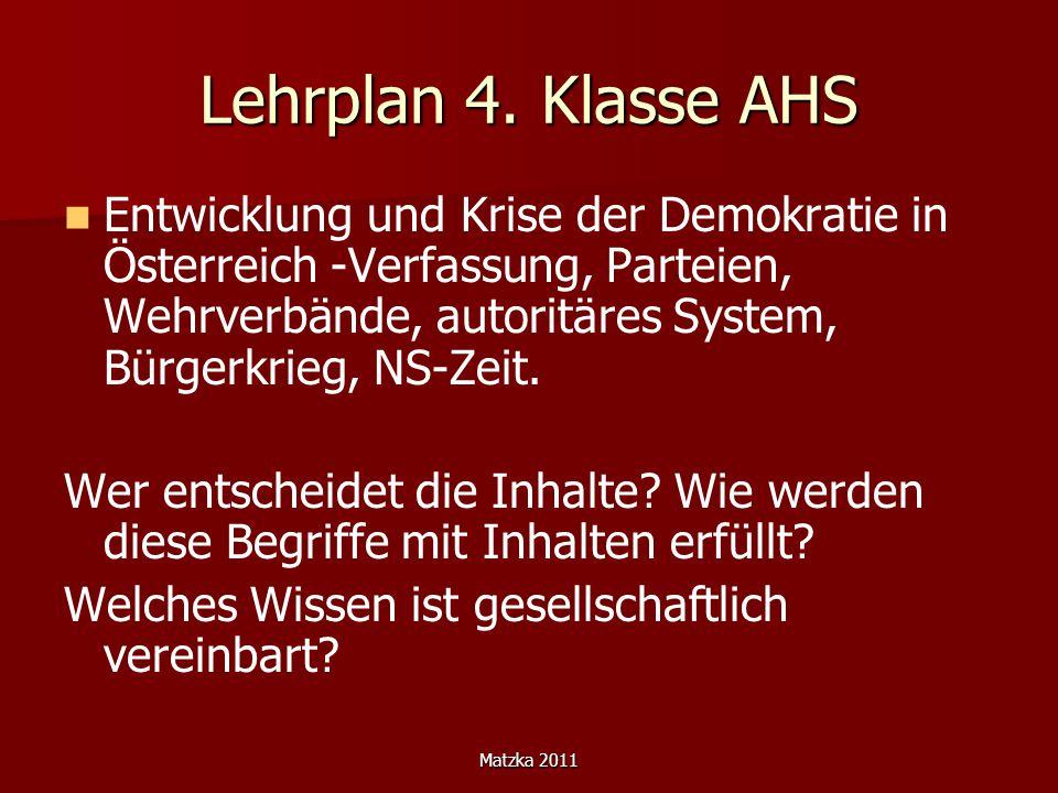 Matzka 2011 Lehrplan 4. Klasse AHS Entwicklung und Krise der Demokratie in Österreich -Verfassung, Parteien, Wehrverbände, autoritäres System, Bürgerk
