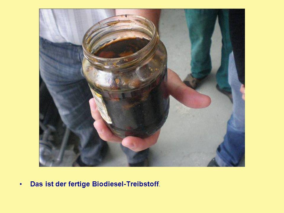Das ist der fertige Biodiesel-Treibstoff.