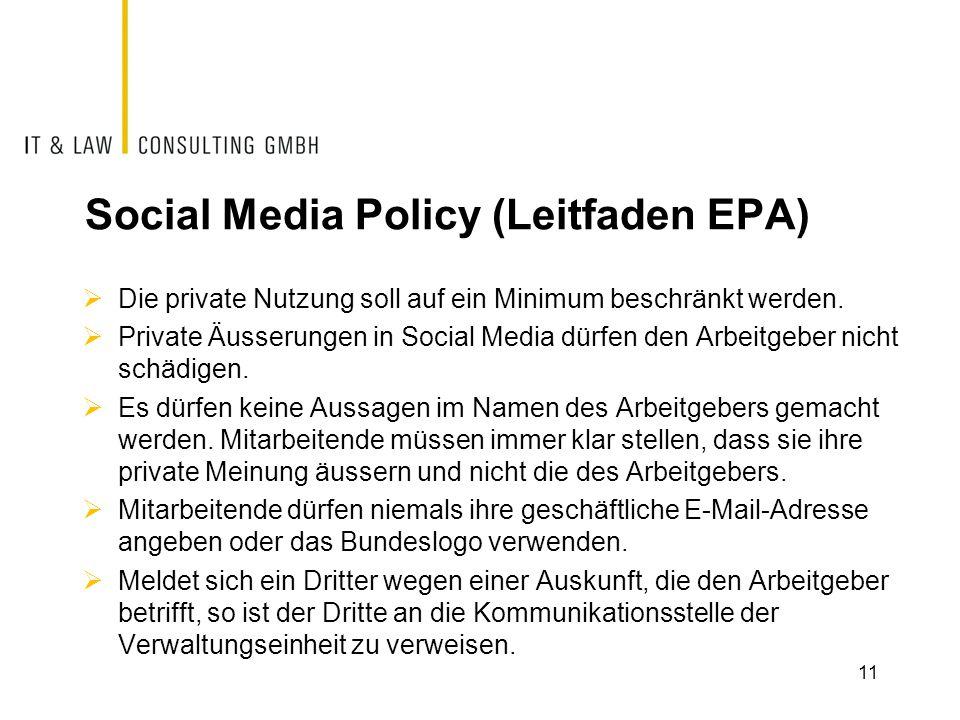 Social Media Policy (Leitfaden EPA)  Die private Nutzung soll auf ein Minimum beschränkt werden.  Private Äusserungen in Social Media dürfen den Arb
