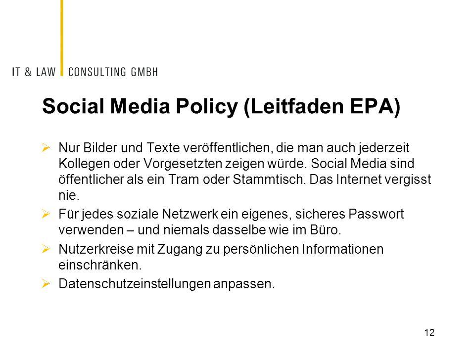 Social Media Policy (Leitfaden EPA)  Nur Bilder und Texte veröffentlichen, die man auch jederzeit Kollegen oder Vorgesetzten zeigen würde. Social Med
