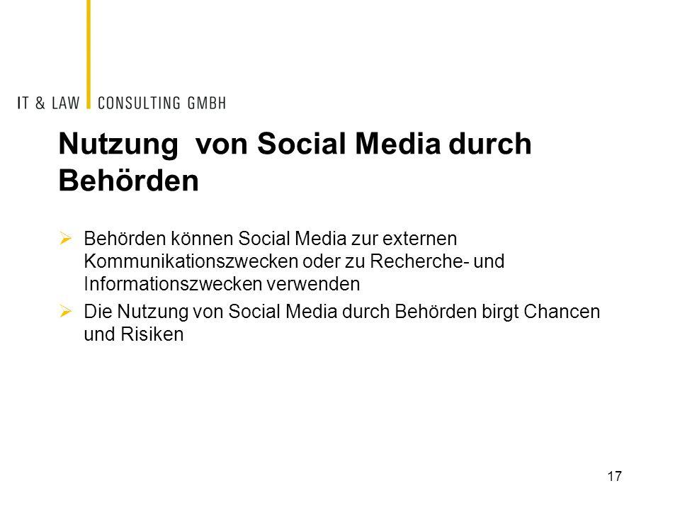 Nutzung von Social Media durch Behörden  Behörden können Social Media zur externen Kommunikationszwecken oder zu Recherche- und Informationszwecken v