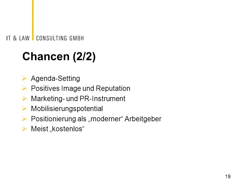 "Chancen (2/2)  Agenda-Setting  Positives Image und Reputation  Marketing- und PR-Instrument  Mobilisierungspotential  Positionierung als ""moderne"
