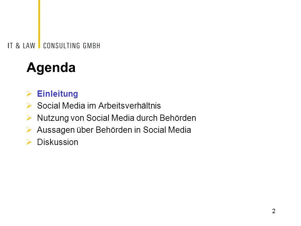 Agenda  Einleitung  Social Media im Arbeitsverhältnis  Nutzung von Social Media durch Behörden  Aussagen über Behörden in Social Media  Diskussio