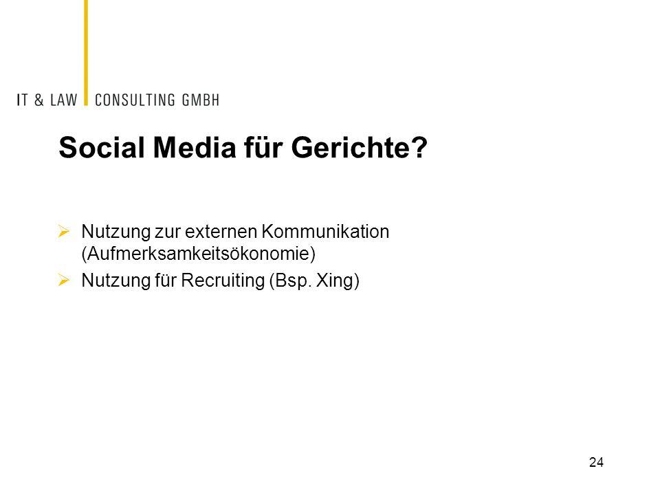Social Media für Gerichte?  Nutzung zur externen Kommunikation (Aufmerksamkeitsökonomie)  Nutzung für Recruiting (Bsp. Xing) 24