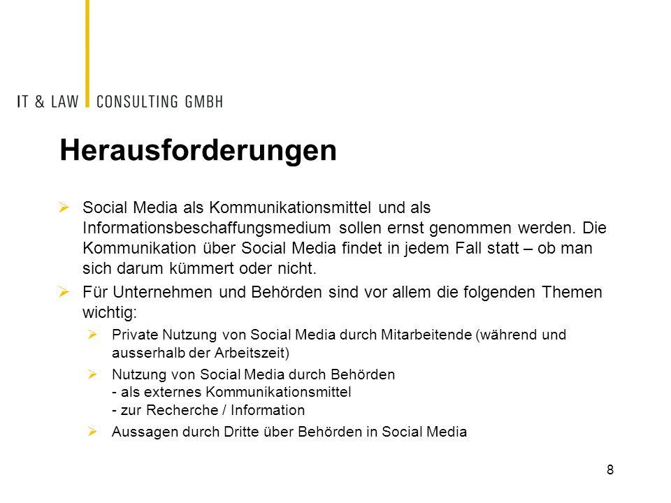 Herausforderungen  Social Media als Kommunikationsmittel und als Informationsbeschaffungsmedium sollen ernst genommen werden. Die Kommunikation über