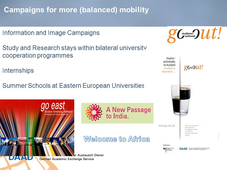 Campaigns for more (balanced) mobility Information and Image Campaigns Study and Research stays within bilateral university cooperation programmes Int