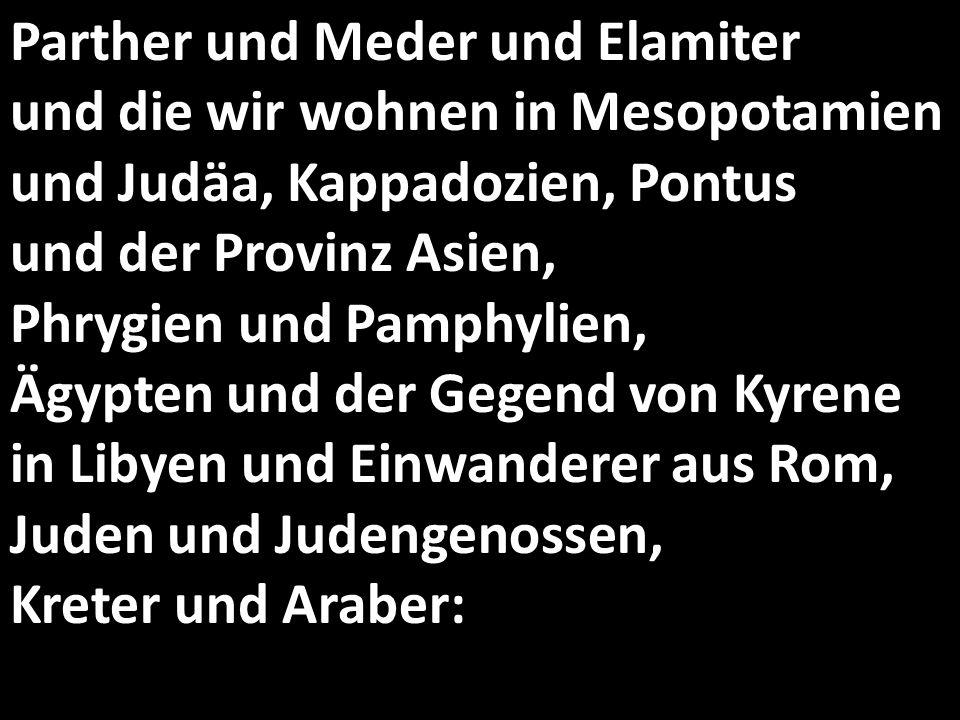 Parther und Meder und Elamiter und die wir wohnen in Mesopotamien und Judäa, Kappadozien, Pontus und der Provinz Asien, Phrygien und Pamphylien, Ägypt