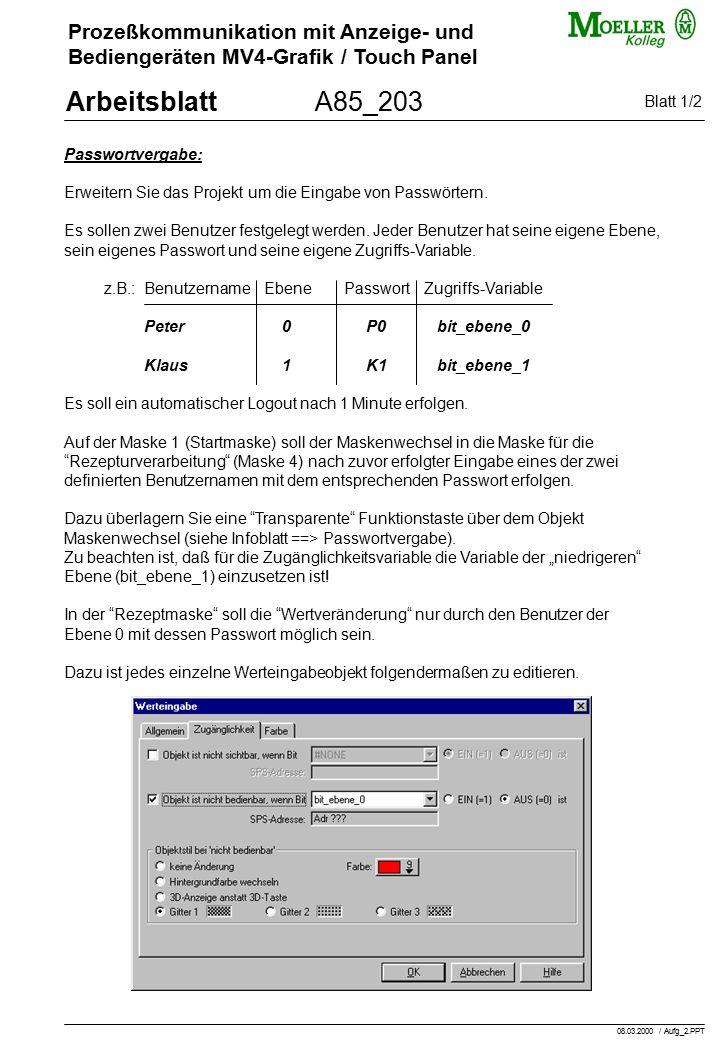 Prozeßkommunikation mit Anzeige- und Bediengeräten MV4-Grafik / Touch Panel ArbeitsblattA85_203 Passwortvergabe: Erweitern Sie das Projekt um die Eingabe von Passwörtern.