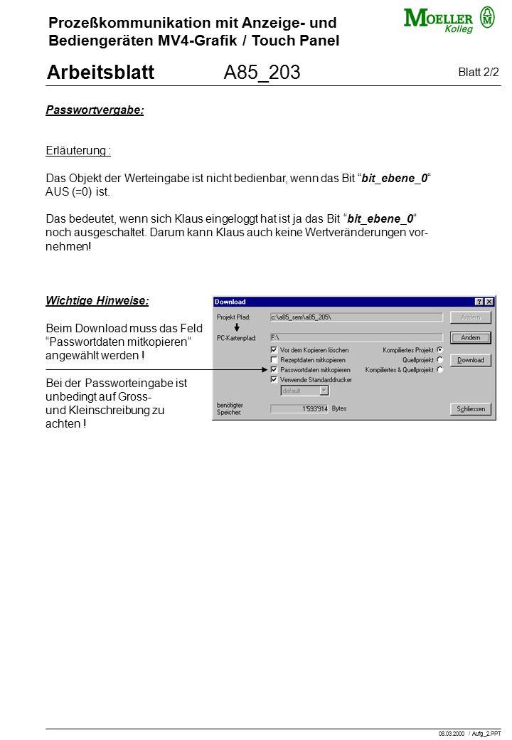 Prozeßkommunikation mit Anzeige- und Bediengeräten MV4-Grafik / Touch Panel ArbeitsblattA85_203 Passwortvergabe: Erläuterung : Das Objekt der Werteingabe ist nicht bedienbar, wenn das Bit bit_ebene_0 AUS (=0) ist.