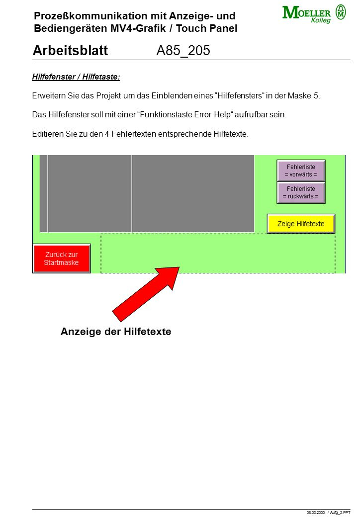 Prozeßkommunikation mit Anzeige- und Bediengeräten MV4-Grafik / Touch Panel ArbeitsblattA85_205 Hilfefenster / Hilfetaste: Erweitern Sie das Projekt um das Einblenden eines Hilfefensters in der Maske 5.