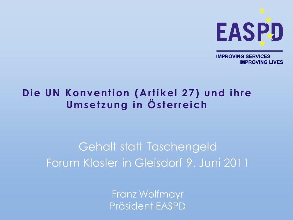 Die UN Konvention (Artikel 27) und ihre Umsetzung in Österreich Gehalt statt Taschengeld Forum Kloster in Gleisdorf 9. Juni 2011 Franz Wolfmayr Präsid
