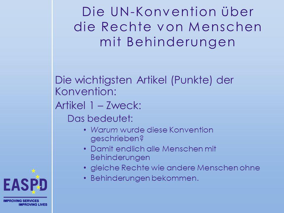 Die UN-Konvention über die Rechte von Menschen mit Behinderungen Die wichtigsten Artikel (Punkte) der Konvention: Artikel 1 – Zweck: Das bedeutet: War