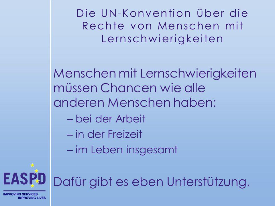 Die UN-Konvention über die Rechte von Menschen mit Lernschwierigkeiten Menschen mit Lernschwierigkeiten müssen Chancen wie alle anderen Menschen haben