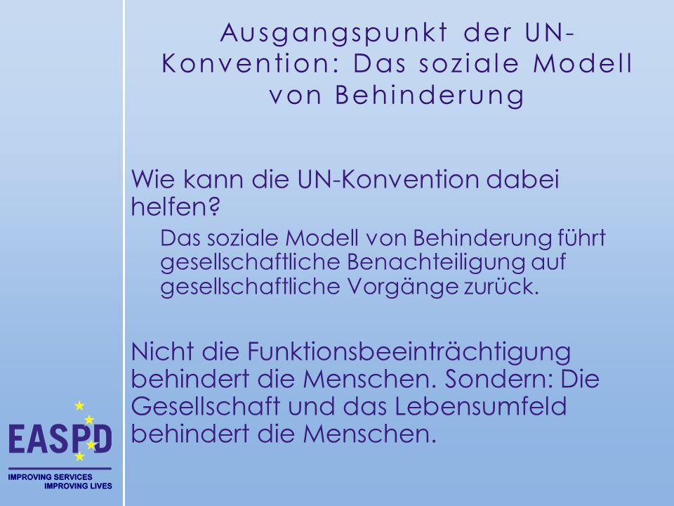 Ausgangspunkt der UN- Konvention: Das soziale Modell von Behinderung Wie kann die UN-Konvention dabei helfen? Das soziale Modell von Behinderung führt