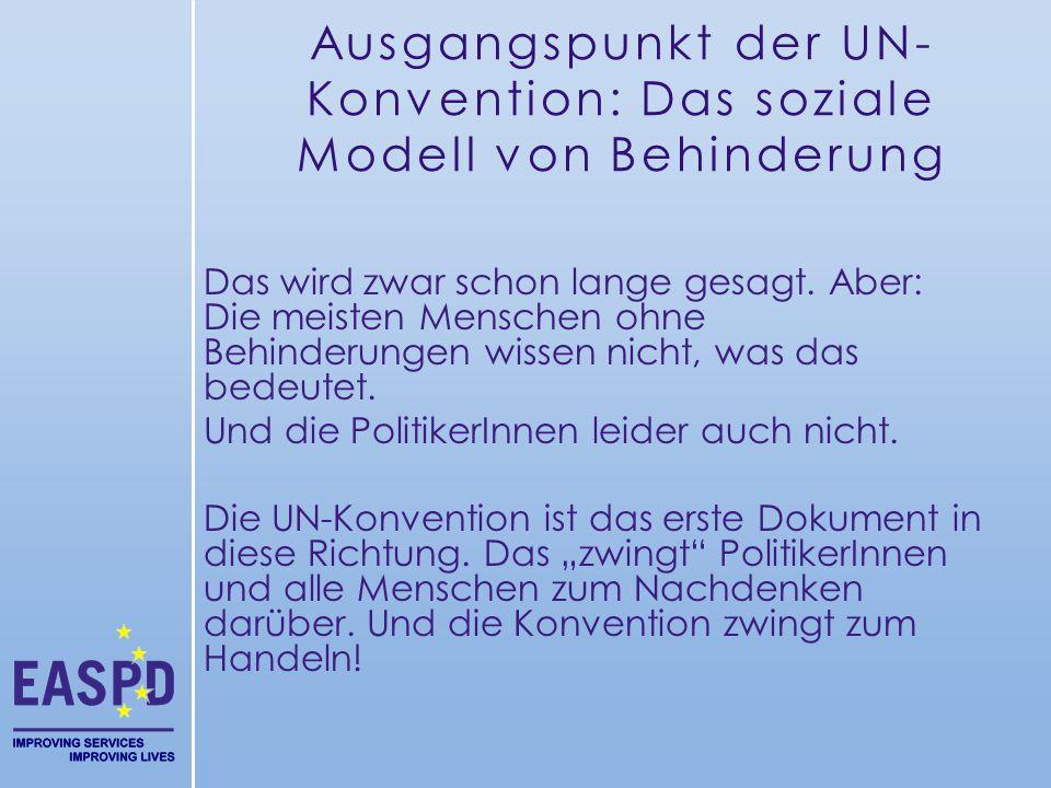 Ausgangspunkt der UN- Konvention: Das soziale Modell von Behinderung Das wird zwar schon lange gesagt. Aber: Die meisten Menschen ohne Behinderungen w