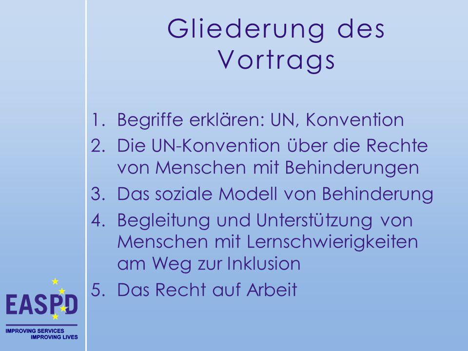 Gliederung des Vortrags 1.Begriffe erklären: UN, Konvention 2.Die UN-Konvention über die Rechte von Menschen mit Behinderungen 3.Das soziale Modell vo