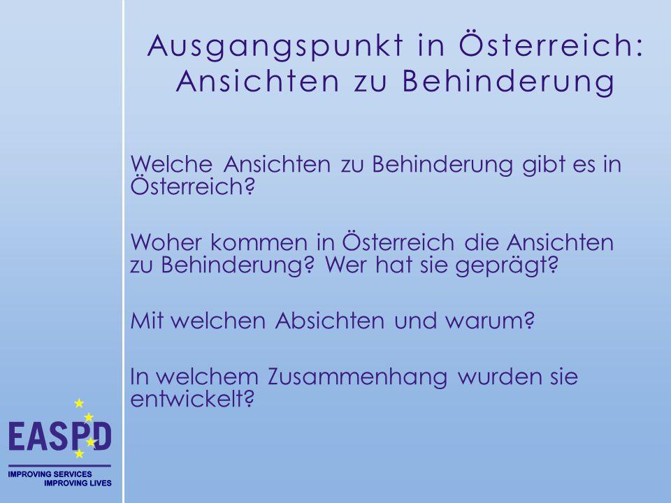Ausgangspunkt in Österreich: Ansichten zu Behinderung Welche Ansichten zu Behinderung gibt es in Österreich? Woher kommen in Österreich die Ansichten
