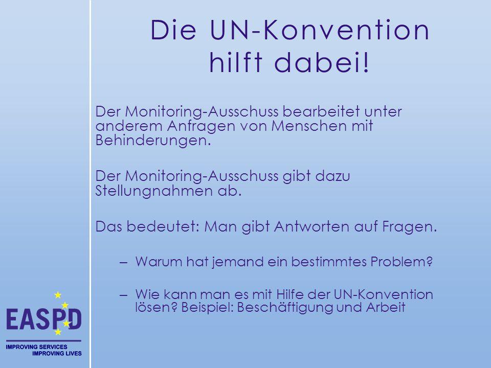 Die UN-Konvention hilft dabei! Der Monitoring-Ausschuss bearbeitet unter anderem Anfragen von Menschen mit Behinderungen. Der Monitoring-Ausschuss gib
