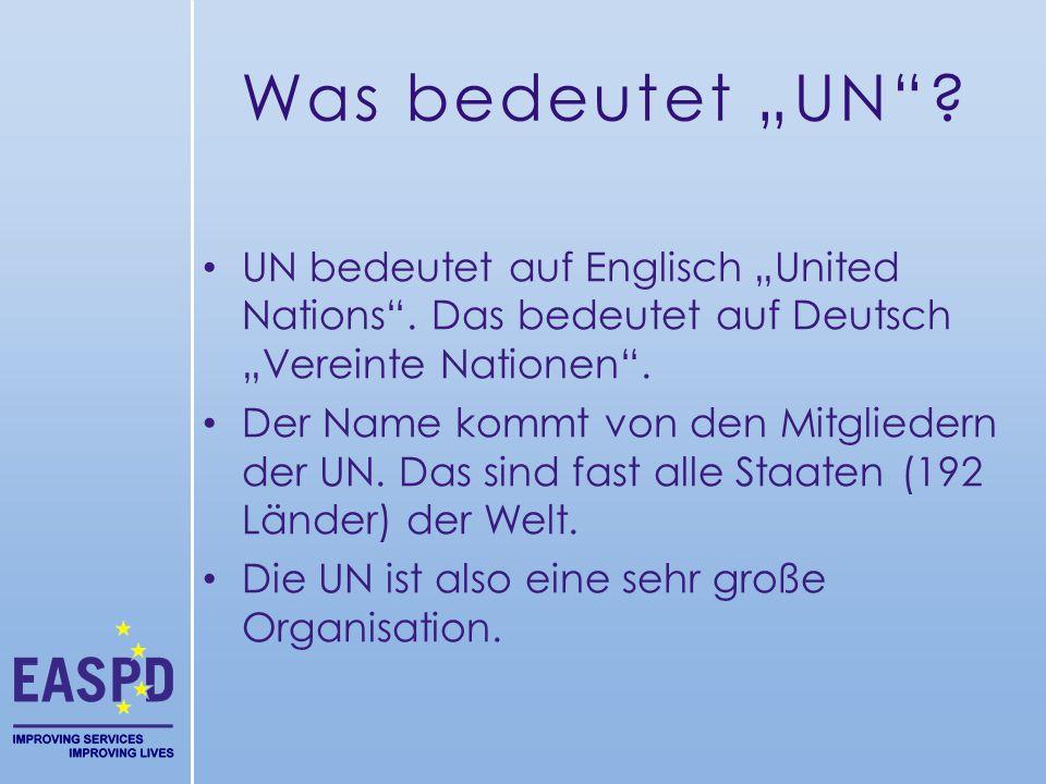 """Was bedeutet """"UN""""? UN bedeutet auf Englisch """"United Nations"""". Das bedeutet auf Deutsch """"Vereinte Nationen"""". Der Name kommt von den Mitgliedern der UN."""