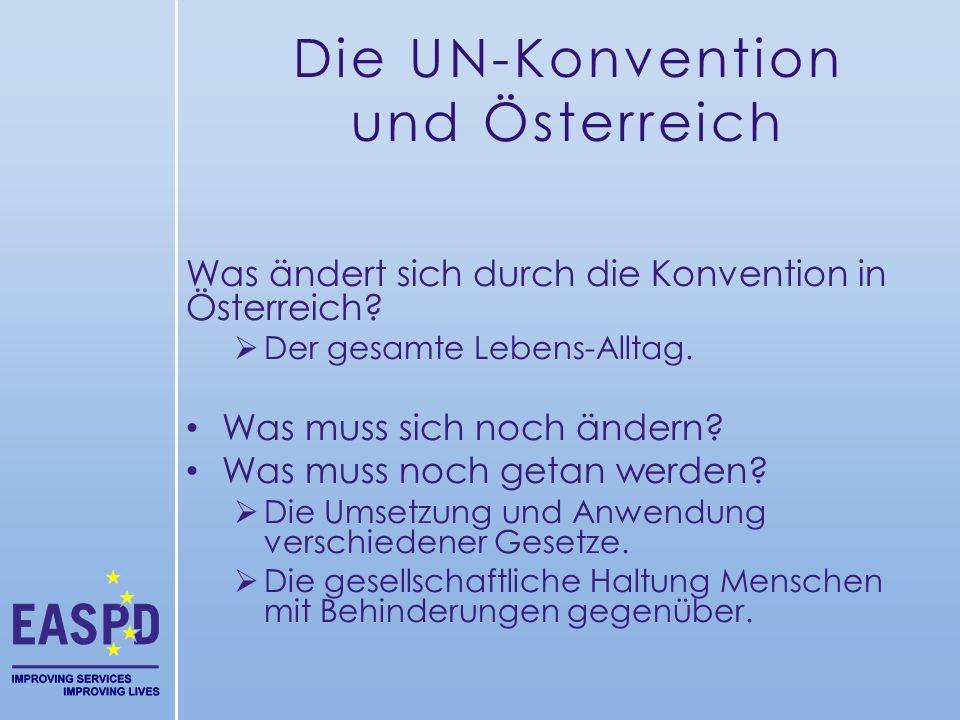 Die UN-Konvention und Österreich Was ändert sich durch die Konvention in Österreich?  Der gesamte Lebens-Alltag. Was muss sich noch ändern? Was muss