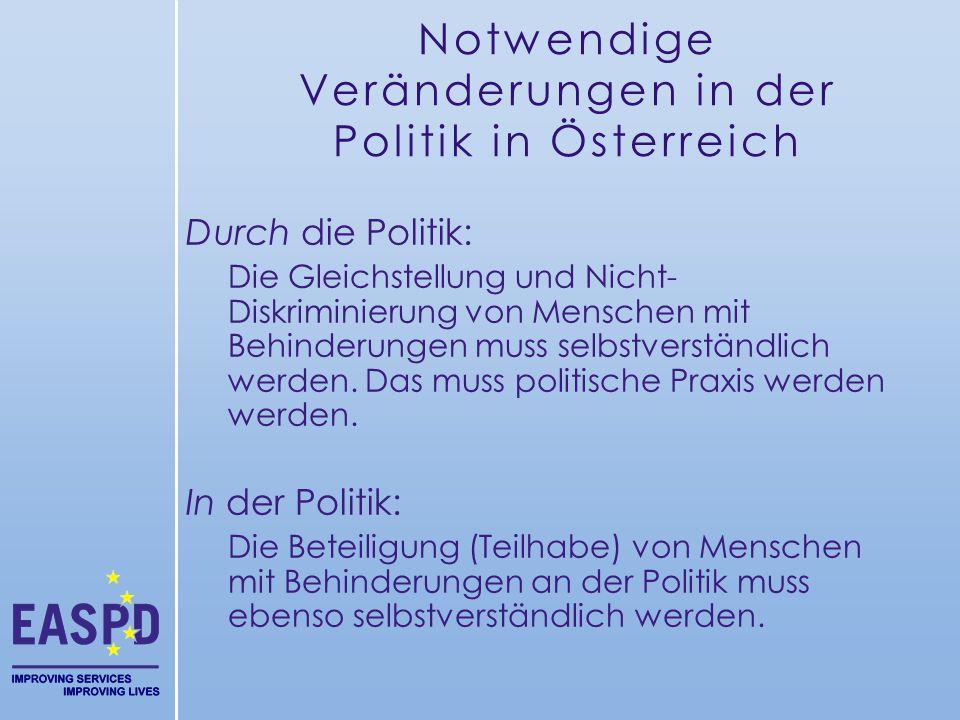 Notwendige Veränderungen in der Politik in Österreich Durch die Politik: Die Gleichstellung und Nicht- Diskriminierung von Menschen mit Behinderungen