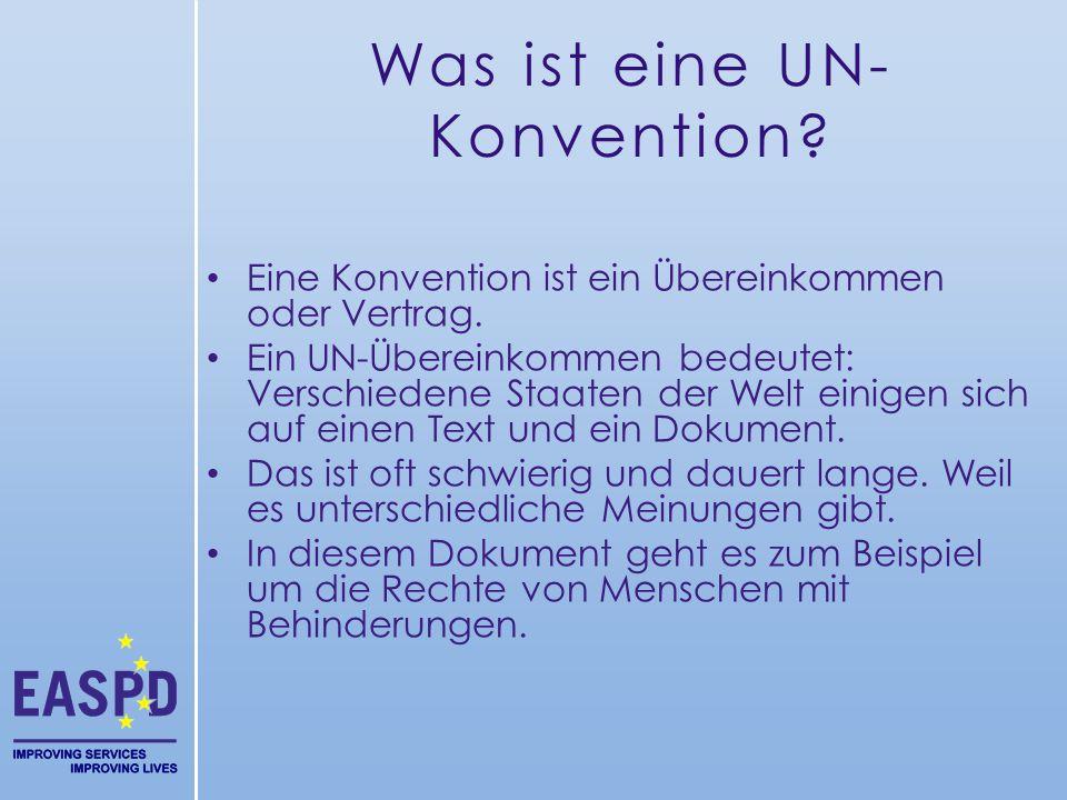 Was ist eine UN- Konvention? Eine Konvention ist ein Übereinkommen oder Vertrag. Ein UN-Übereinkommen bedeutet: Verschiedene Staaten der Welt einigen