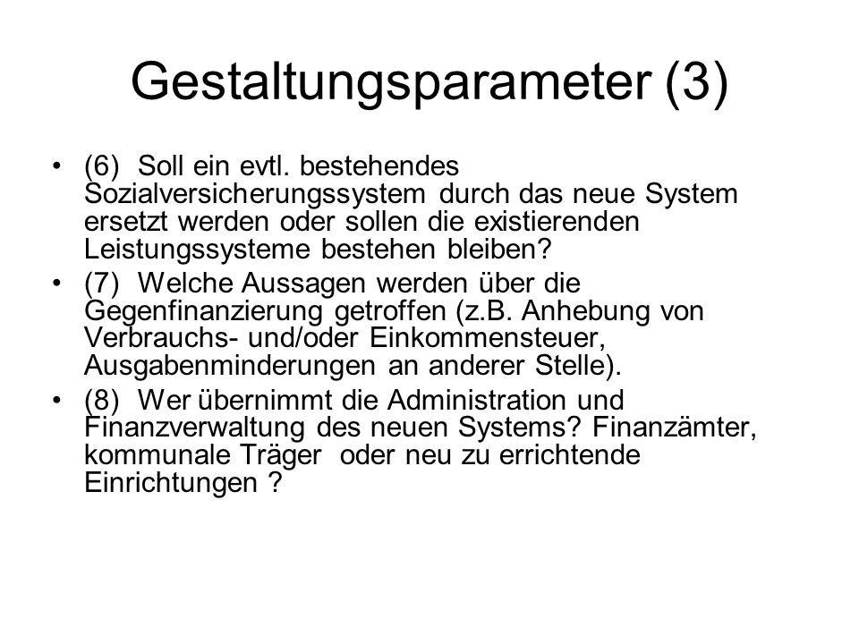 Gestaltungsparameter (3) (6)Soll ein evtl. bestehendes Sozialversicherungssystem durch das neue System ersetzt werden oder sollen die existierenden Le
