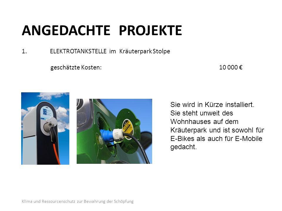 ANGEDACHTE PROJEKTE 1.ELEKTROTANKSTELLE im Kräuterpark Stolpe geschätzte Kosten:10 000 € Klima und Ressourcenschutz zur Bewahrung der Schöpfung Sie wird in Kürze installiert.