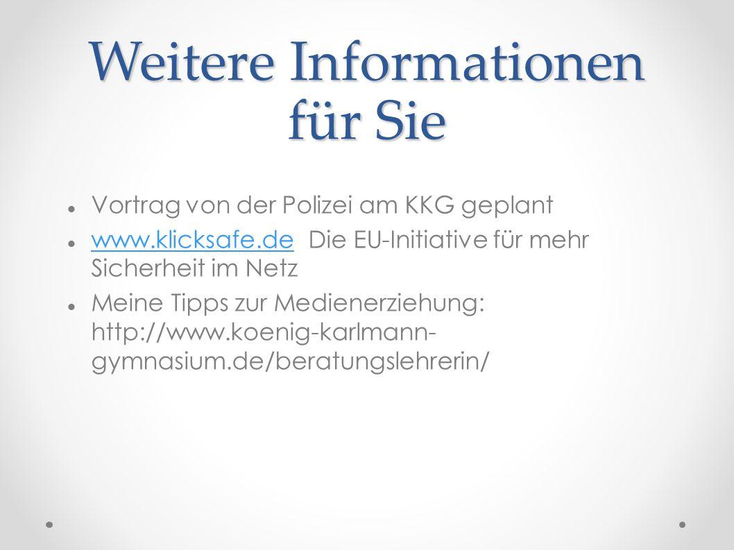Weitere Informationen für Sie Vortrag von der Polizei am KKG geplant www.klicksafe.de Die EU-Initiative für mehr Sicherheit im Netz www.klicksafe.de Meine Tipps zur Medienerziehung: http://www.koenig-karlmann- gymnasium.de/beratungslehrerin/