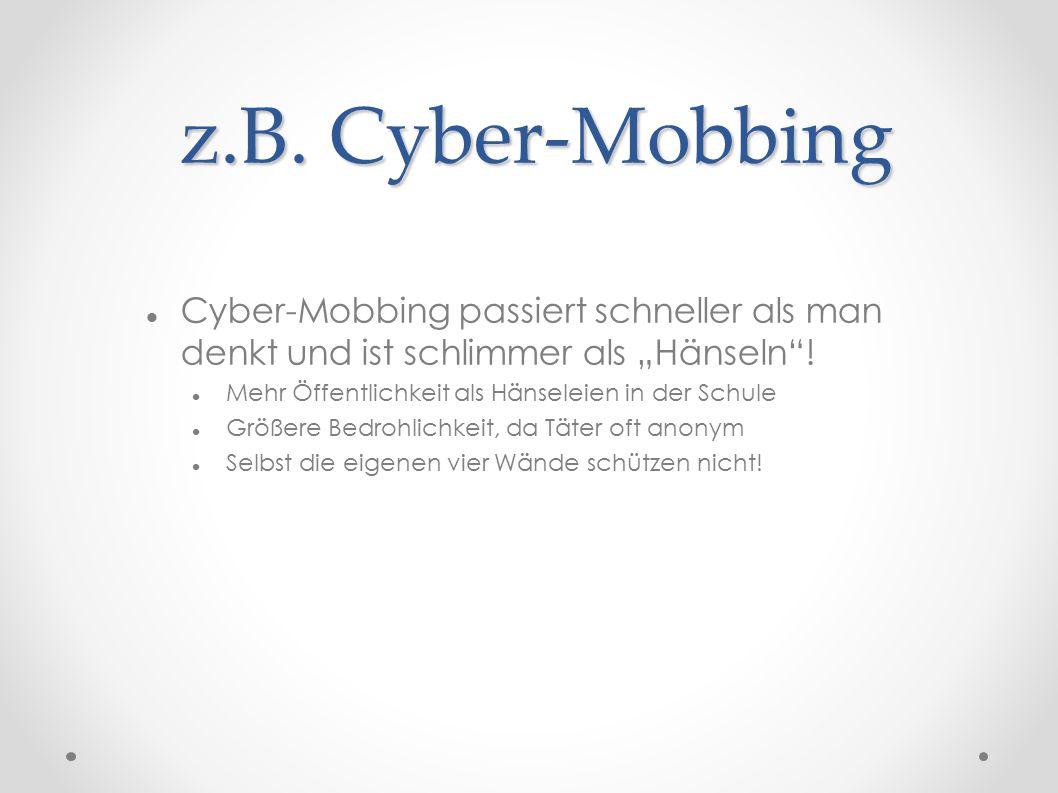 """z.B. Cyber-Mobbing Cyber-Mobbing passiert schneller als man denkt und ist schlimmer als """"Hänseln ."""