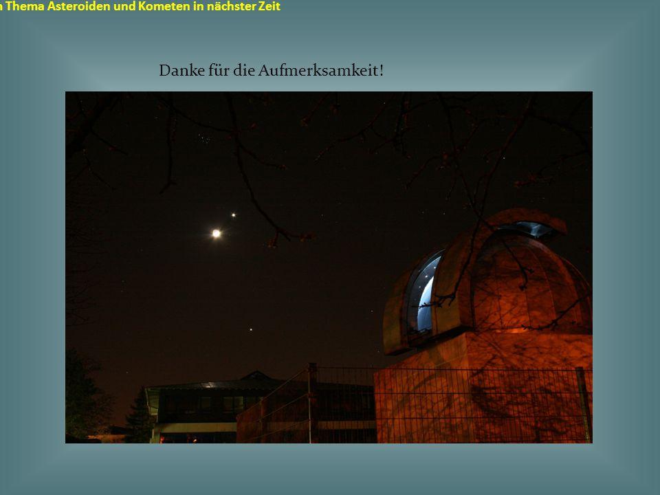 Sternwarte in Durmersheim zum Thema Asteroiden und Kometen in nächster Zeit Danke für die Aufmerksamkeit!