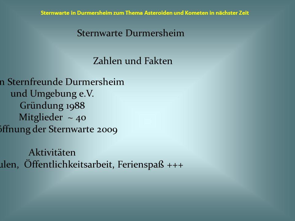Sternwarte in Durmersheim zum Thema Asteroiden und Kometen in nächster Zeit Bis 2014 Arbeiten an der Sternwarte, besonders an den Außenanlagen Der Weg zur Tür der Sternwarte und zur Säule sollten auch nach Regentagen begehbar sein!