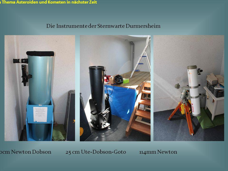 Sternwarte in Durmersheim zum Thema Asteroiden und Kometen in nächster Zeit Die Instrumente der Sternwarte Durmersheim 30cm Newton Dobson 25 cm Ute-Dobson-Goto 114mm Newton